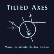 Tilted Axes - Music for Mobile Electric Guitars