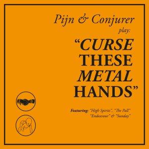 Album Review: Pijn & Conjurer – Curse These Metal Hands