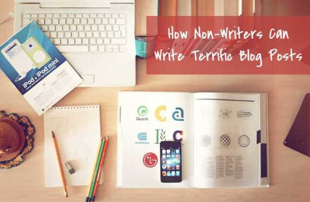 How non-writers-write-terrific-blog-posts can write terrific blog posts