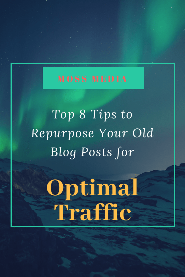 Top 8 Tips to Repurpose Your Old Blog Posts for Optimal Traffic