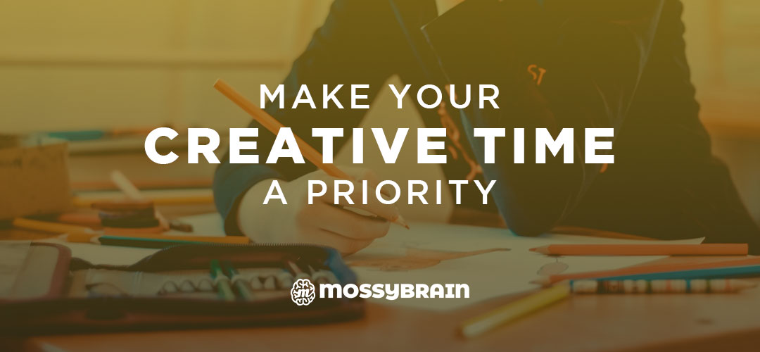 Make Your Creative Time a Priority