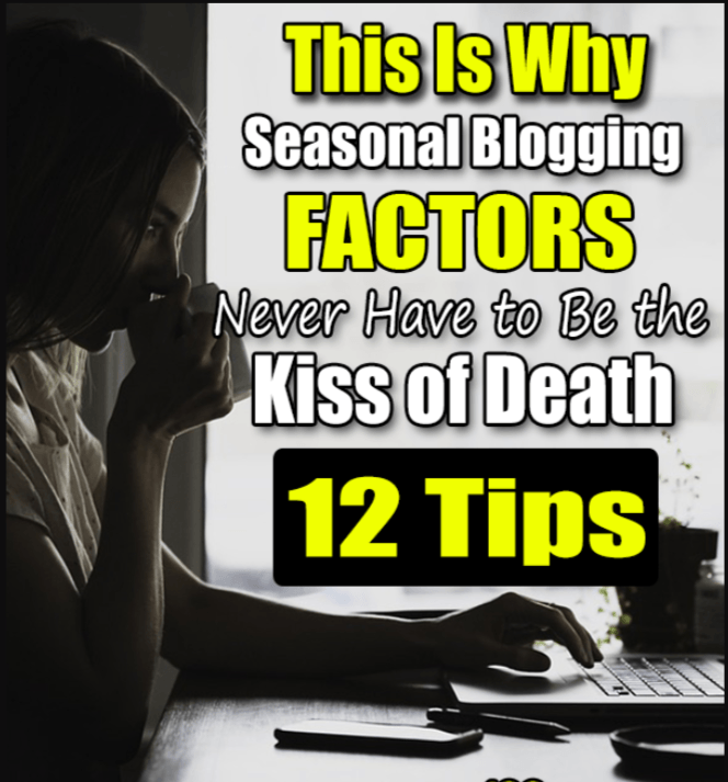 This Is Why Seasonal Blogging Factors Never Have to Be the Kiss of Death, 12 Tips