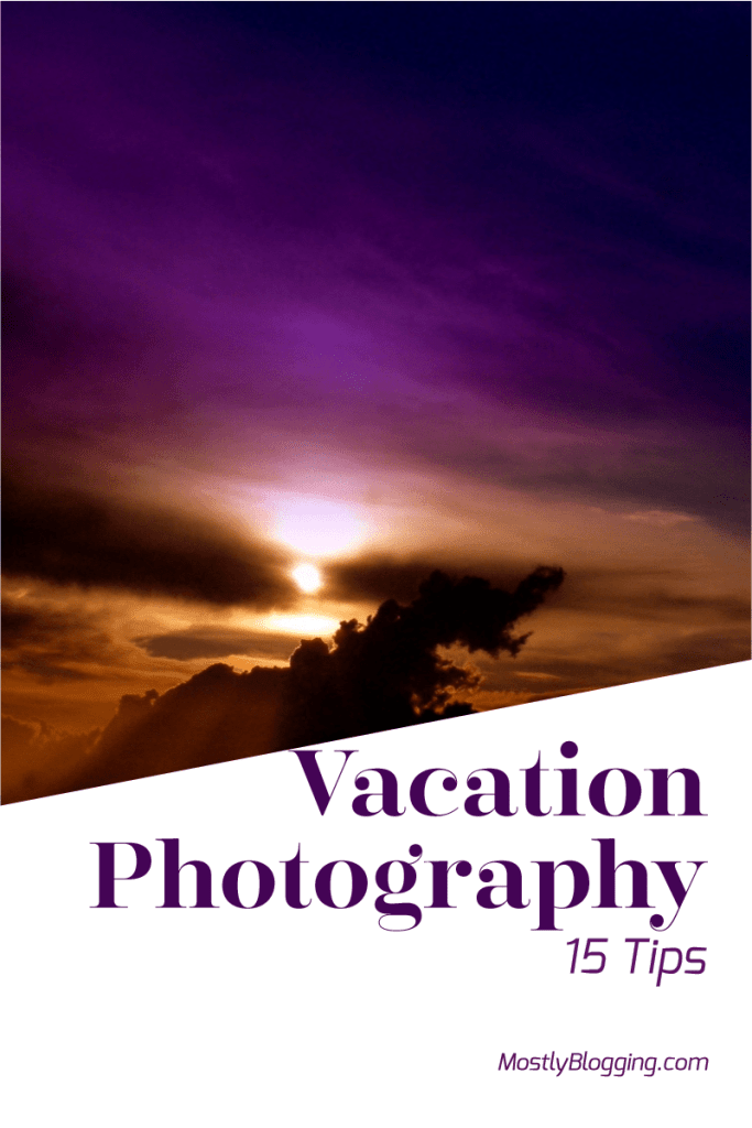 How to be a vacation photographer, 15 tips