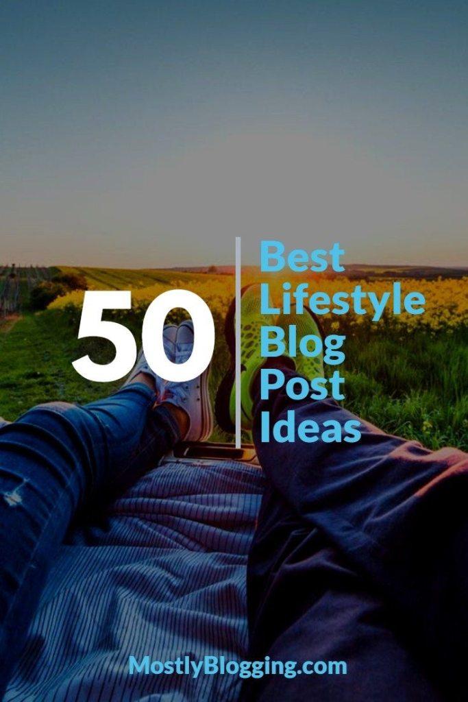 50 Best Lifestyle Blog Post Ideas