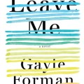 Leave Me by Gayle Forman book cover