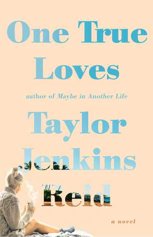 """Always Starting Over"": One True Loves by Taylor Jenkins Reid 