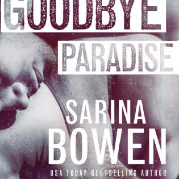 Goodbye Paradise by Sarina Bowen | Cover Reveal