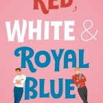 A Must Read! Red, White & Royal Blue by Casey McQuiston | 5-Star Review