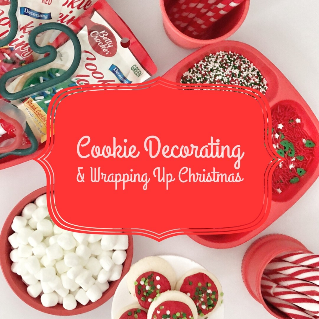 Cookie Decorating & Wrapping Up Christmas