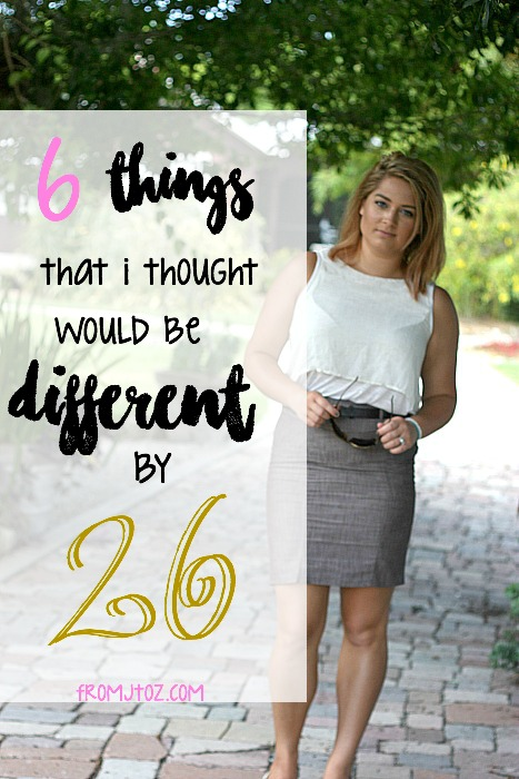 6 Things I thought would be different by 26.