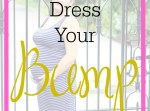Dress Your Bump | Maternity Style