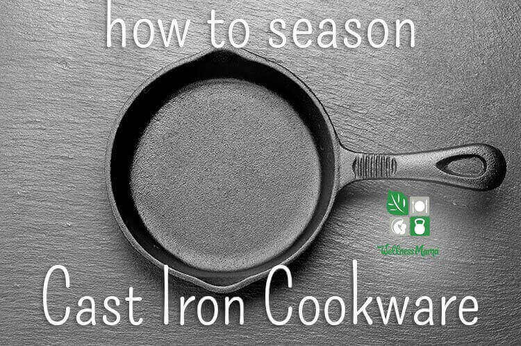 """Wellness Mama's cast iron pan with the words """"how to season Cast Iron Cookware"""" overlaid."""