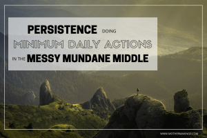 "Text ""Persistence doing Minimum Daily Actions in the Messy Mundane Middle"" overlaid on a photo of a hiker on top of a green mountain seeming to look back they way that they came."