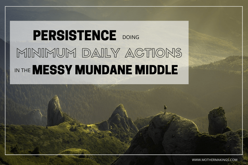 """Text """"Persistence doing Minimum Daily Actions in the Messy Mundane Middle"""" overlaid on a photo of a hiker on top of a green mountain seeming to look back they way that they came."""