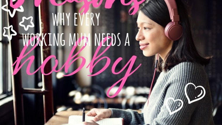 3 reasons every working mum needs a hobby