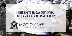 DHS emite nuevos parámetros de detención y deportación
