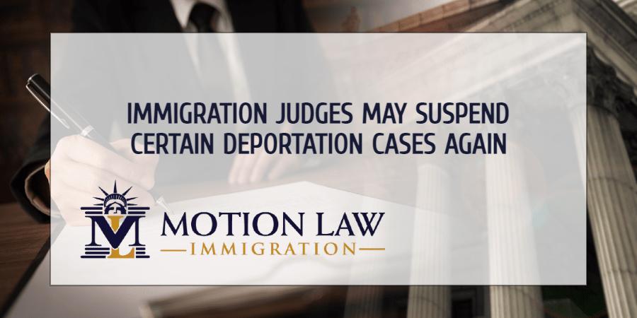 Immigration judges may shelve certain deportation cases again