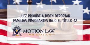 Biden ya no pude expeler familias inmigrantes bajo el Título 42