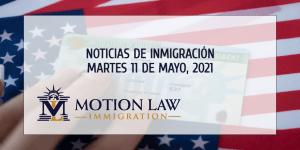 Su Resumen de Noticias de Inmigración del 11 de Mayo del 2021