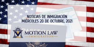 Su Resumen de Noticias de Inmigración del 20 de Octubre del 2021