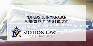 Resumen de Noticias de Inmigración del 21 de Julio del 2021