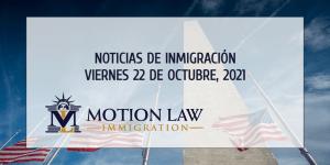 Su Resumen de Noticias de Inmigración del 22 de Octubre del 2021