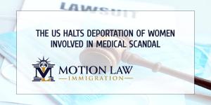DOJ halts deportations of women involved in medical scandal
