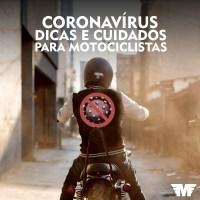 Coronavírus, motociclistas e motociclismo - dicas e cuidados
