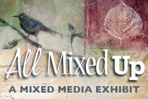 All Mixed Up: A Mixed Media Exhibit