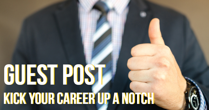 Guest Post - Kick your Career up a notch