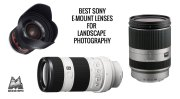 Best Sony E-Mount Lenses for Landscape Photography