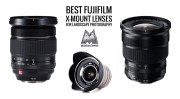 Best Fujifilm X-Mount Lenses for Landscape Photography