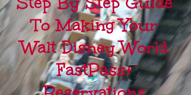 Step by Step Guide to Making Your Walt Disney World FastPass+ Reservations