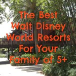 Where To Stay At Walt Disney World With Your Family of 5+
