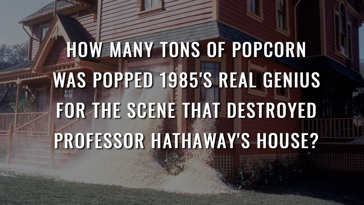 How many tons of popcorn was popped in 1985's Real Genius for the scene that destroyed Professor Hathaway's house?