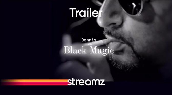 Dennis vs Black Magic trailer op Streamz