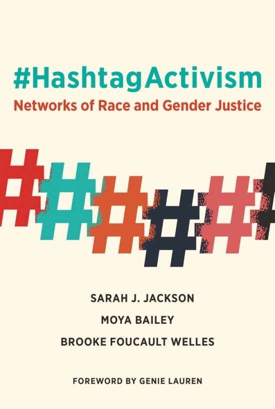 Book cover for #HashtagActivism by Sarah J. Jackson, Moya Bailey and Brooke Foucault Welles.