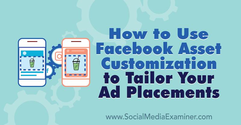 Comment utiliser la personnalisation des ressources Facebook pour personnaliser les emplacements de vos annonces par Paul Ramondo sur Moyens I/O.