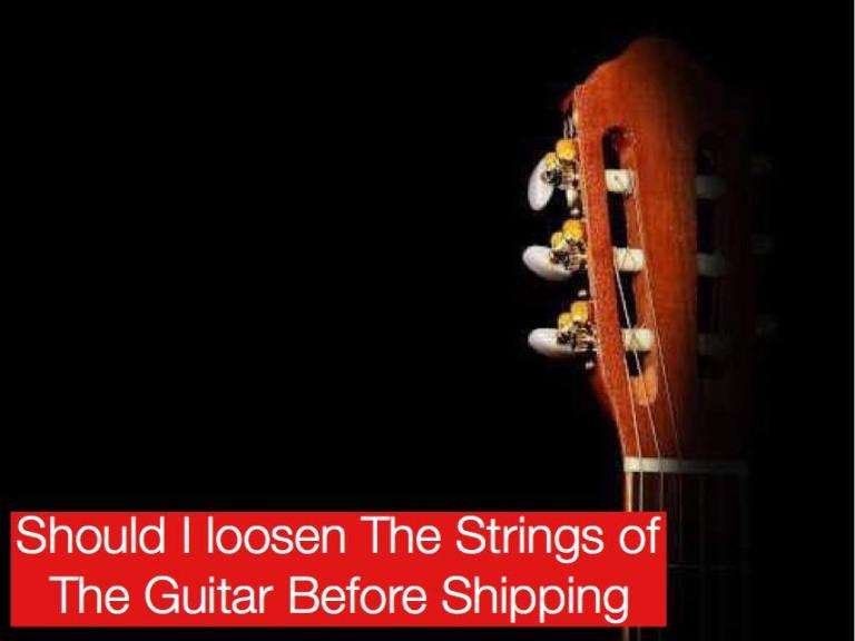 Should I Loosen The Guitar Strings Before Shipping