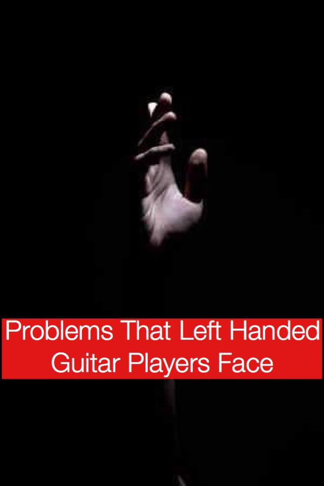 Problems That Left-Handed Guitar Players Face