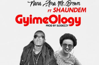 Nana Ama McBrown feat Shaundem – Gyimeology