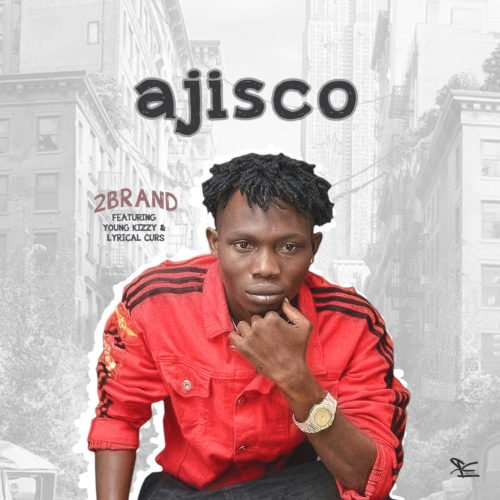 2Brand – Ajisco ft.Young Kizzy and Lyrical Curs