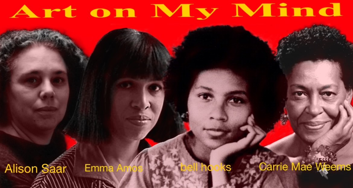 Alison Saar, Emma Amos, bell hooks, Carrie Mae-Weems | art on My Mind