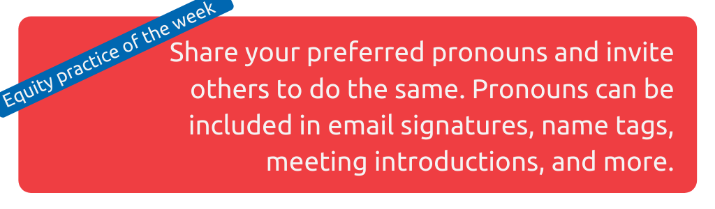 Image: Share your preferred pronouns and invite others to do the same. Pronouns can be included in email signatures, name tags, meeting introductions, and more.