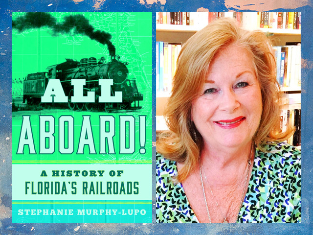 Stephanie Murphy-Lupo — A History of Florida's Railroads