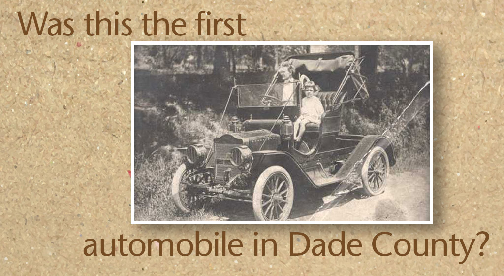 The first automobile in Dade County?