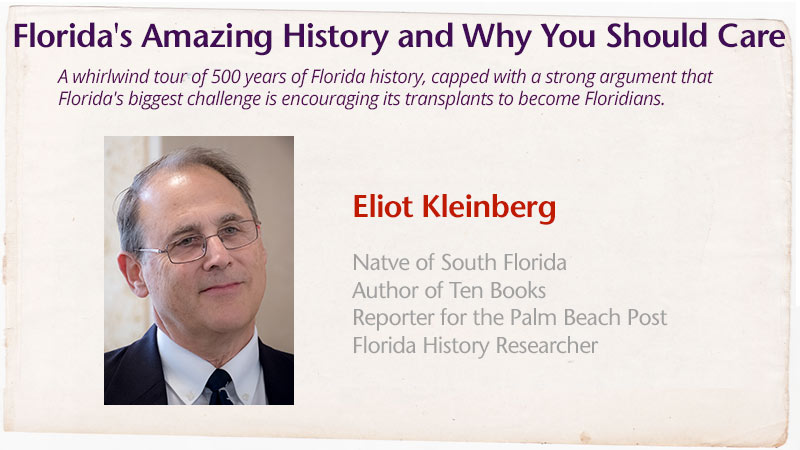 Eliot Kleinberg - Florida's Amazing History and Why You Should Care