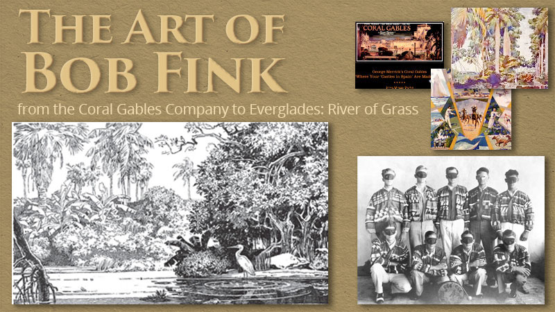 The Art of Bob Fink – from the Coral Gables Company to Everglades: River of Grass.