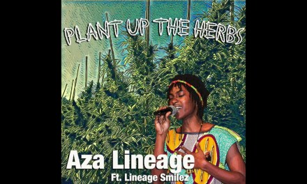 "Aza Lineage ft. Lineage Smilez- ""Plant Up The Herbs"" [Audio]"