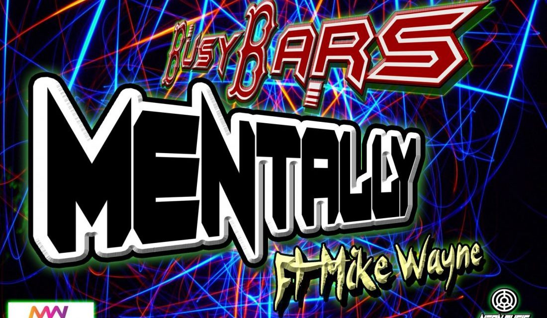 """BusyBars is back with a new single """"Mentally"""" ft. Mike Wayne"""